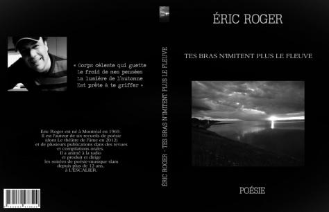 Tes bras n'imitent plus le fleuve, le plus récent recueil d'Éric Roger.